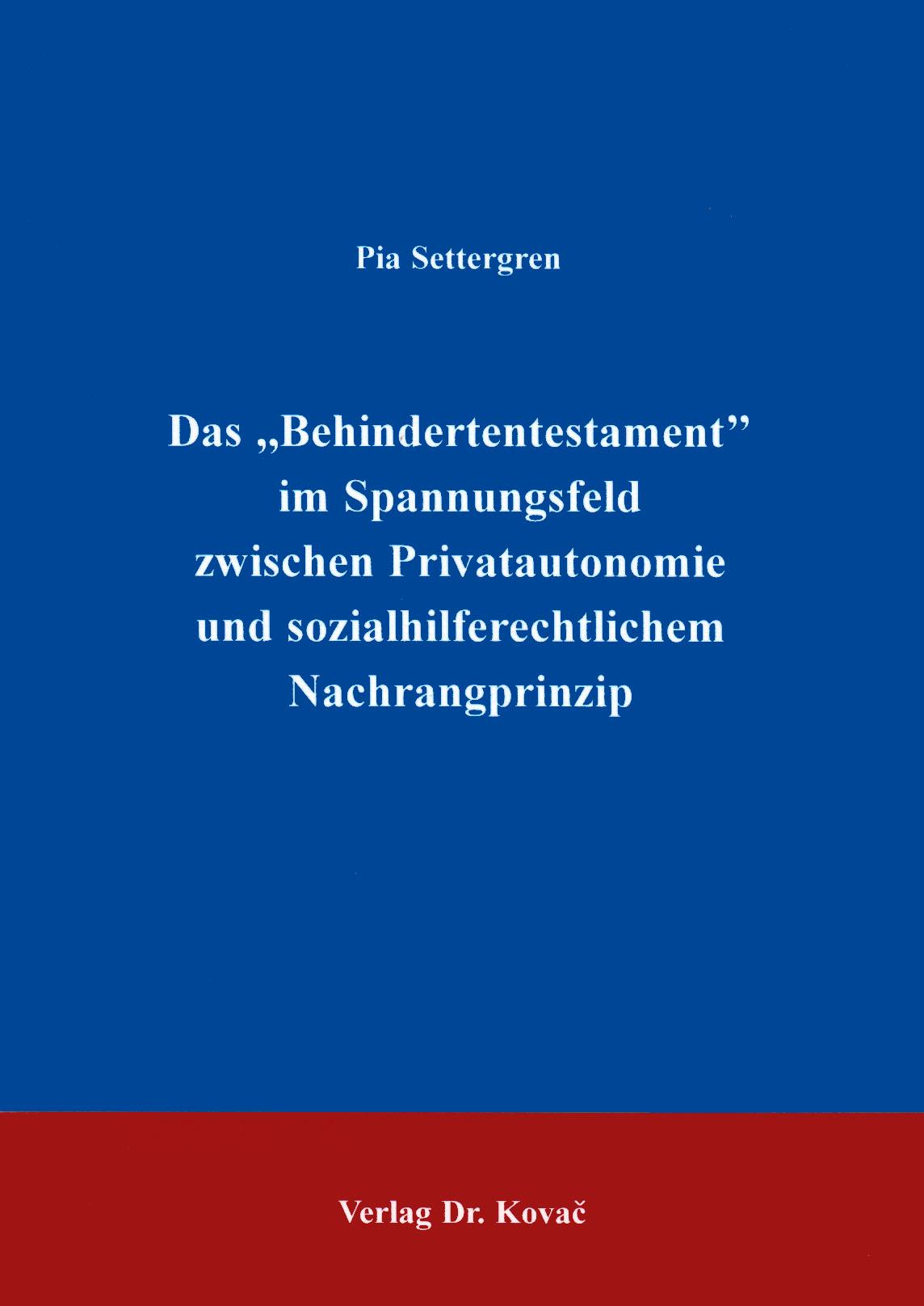 """Cover: Das """"Behindertentestament"""" im Spannungsfeld zwischen Privatautonomie und sozialhilferechtlichem Nachrangprinzip"""
