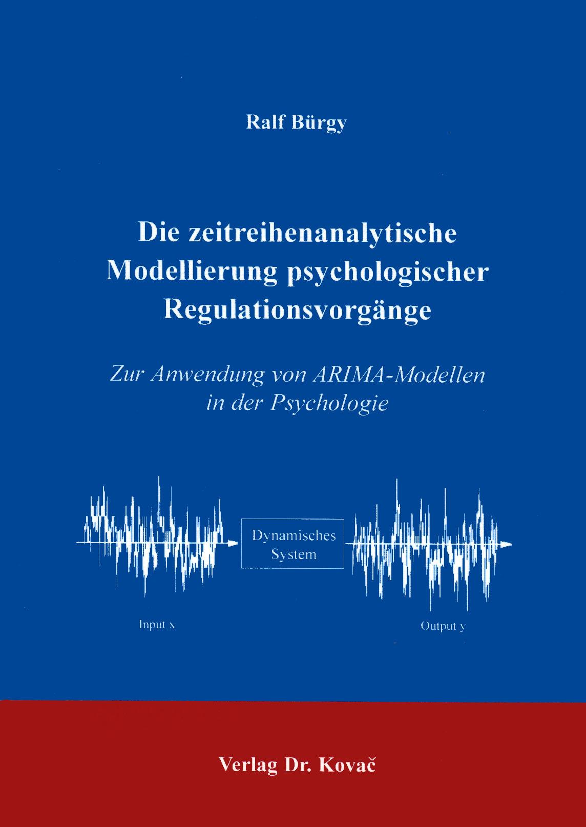 Cover: Die zeitreihenanalytische Modellierung psychologischer Regulationsvorgänge