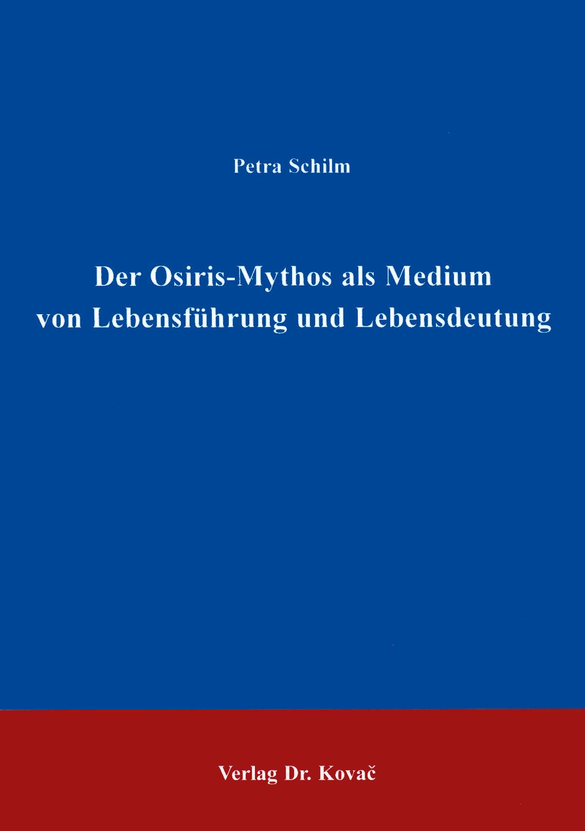 Cover: Der Osiris-Mythos als Medium von Lebensführung und Lebensdeutung