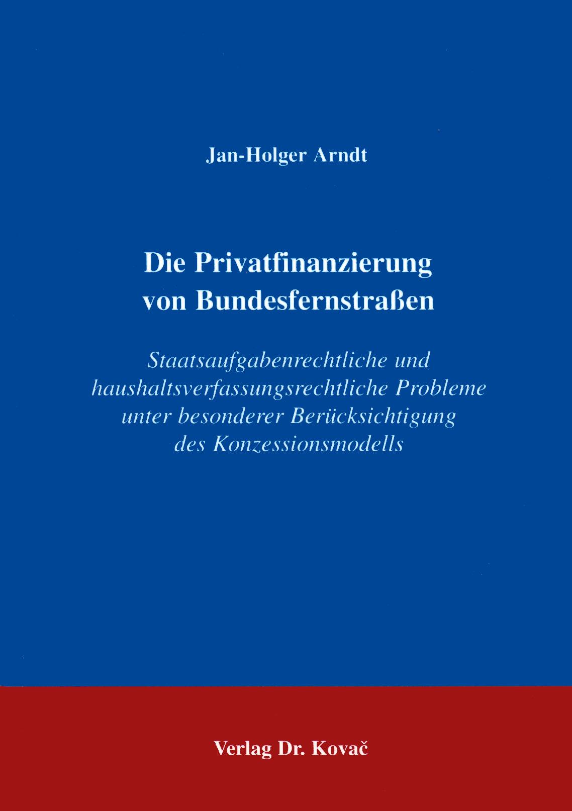 Cover: Die Privatfinanzierung von Bundesfernstraßen