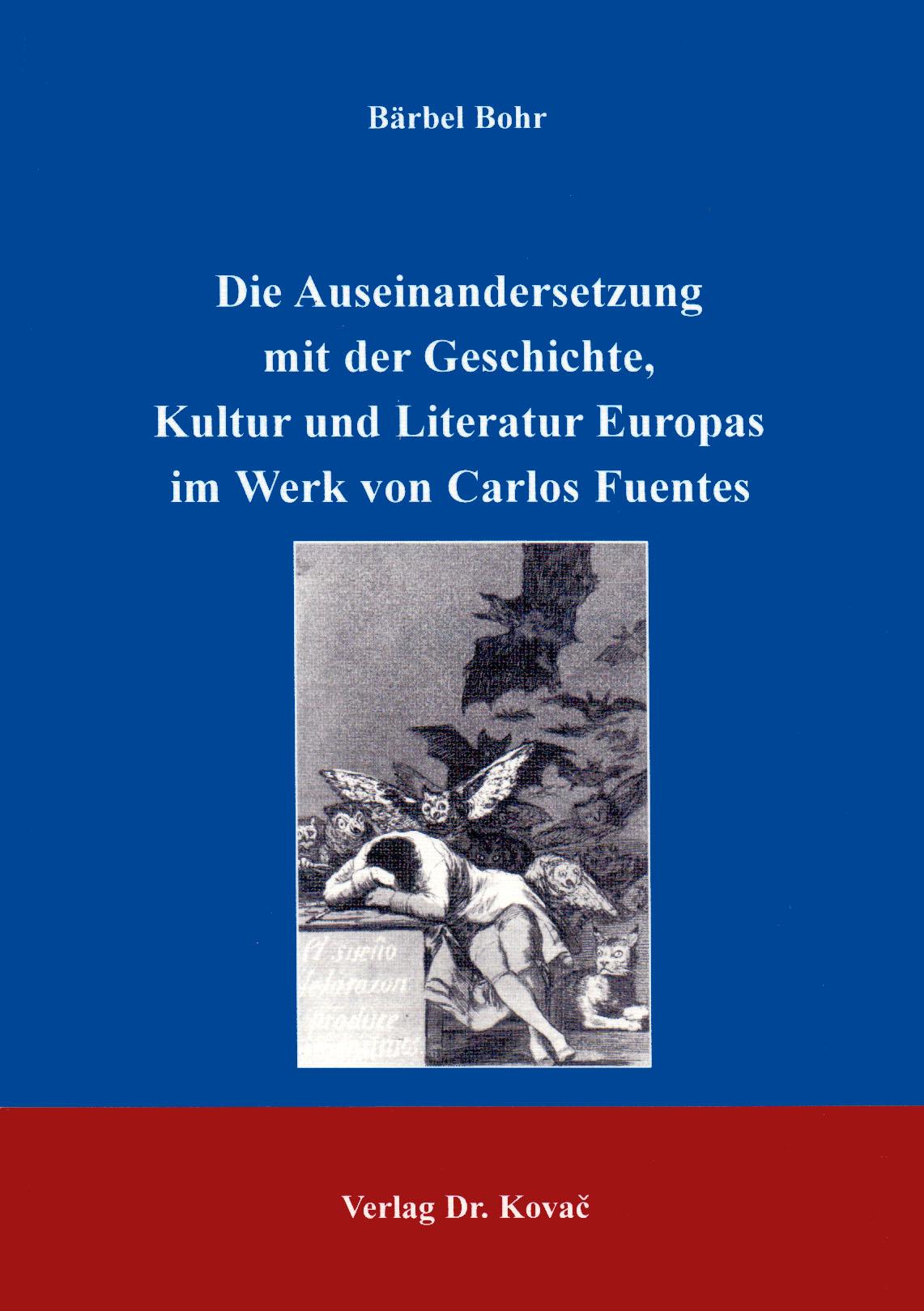 Cover: Die Auseinandersetzung mit Geschichte, Kultur und Literatur im Werk von Carlos Fuentes