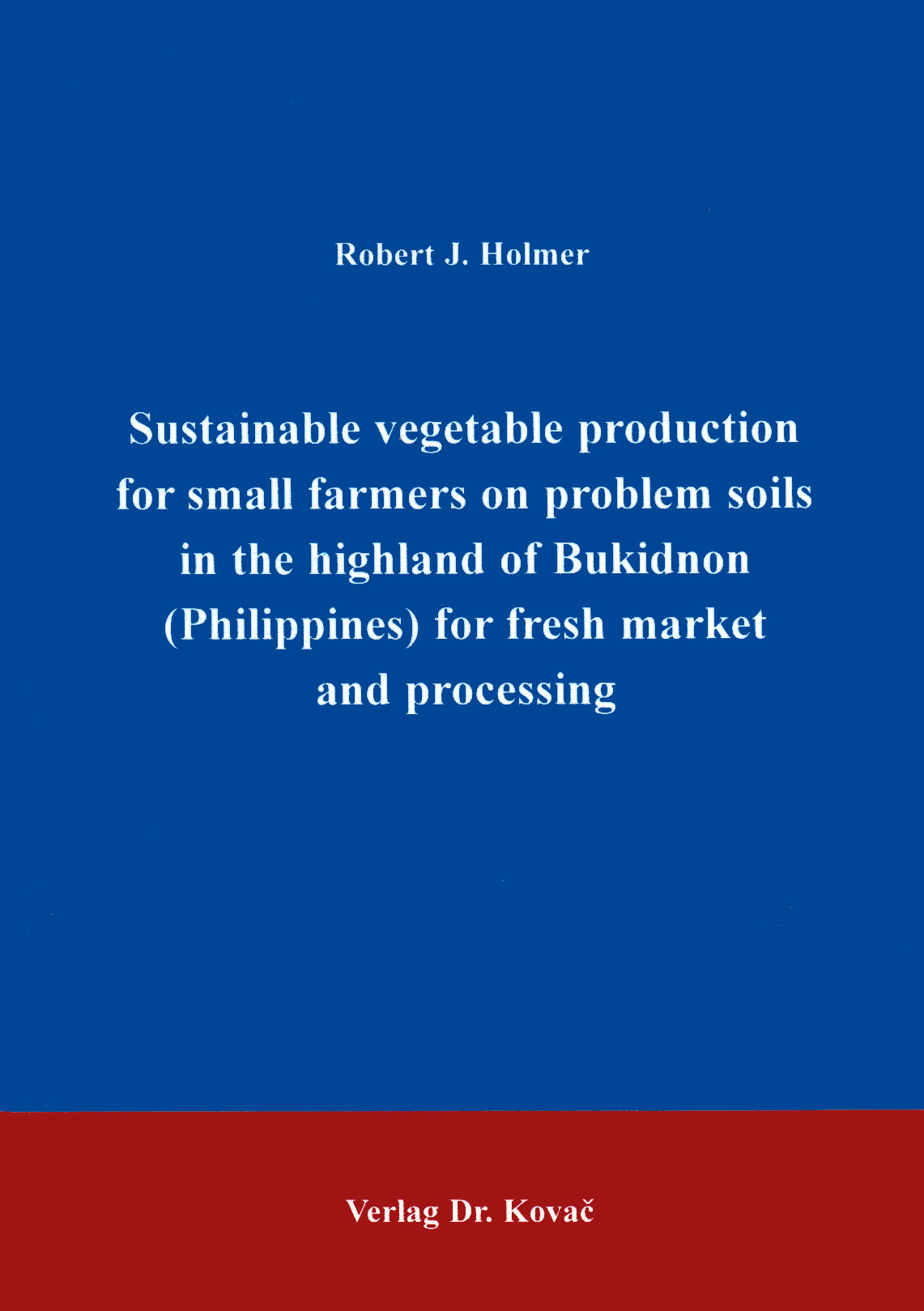 Cover: Sustainable vegetable production for small farmers on problem soils in the highland of Bukidnon (Philippines) for fresh market and processing