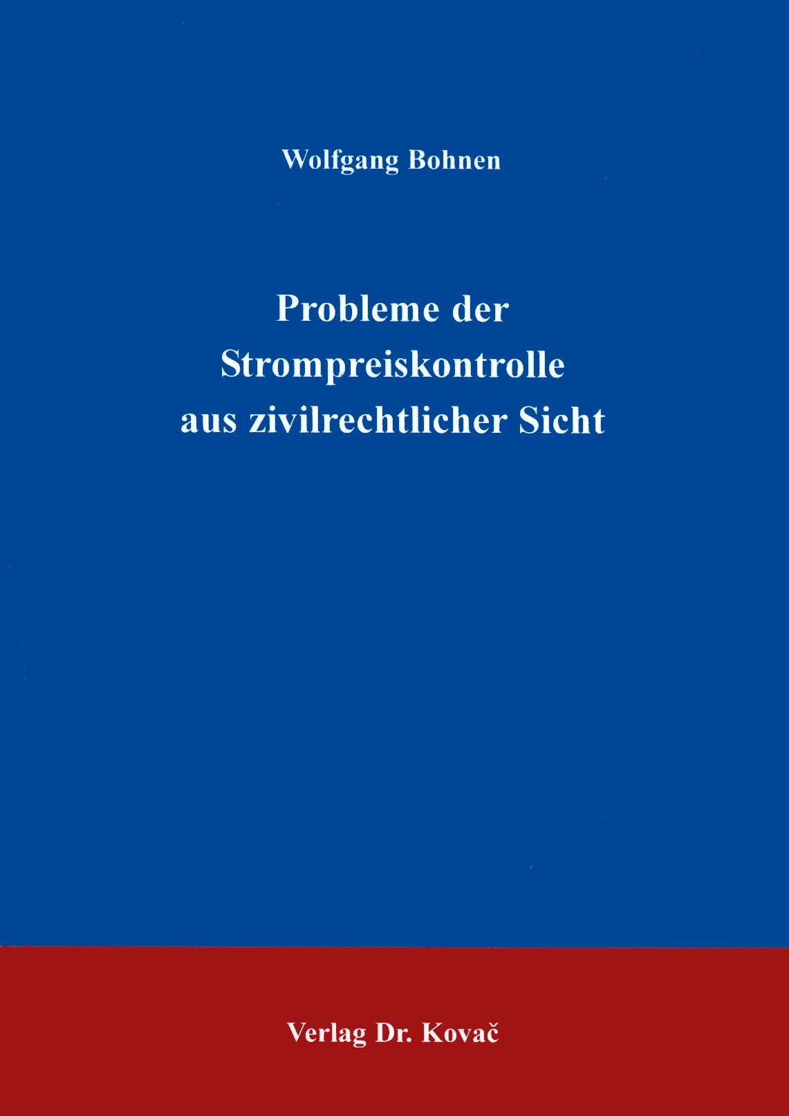 Cover: Probleme der Strompreiskontrolle aus zivilrechtlicher Sicht