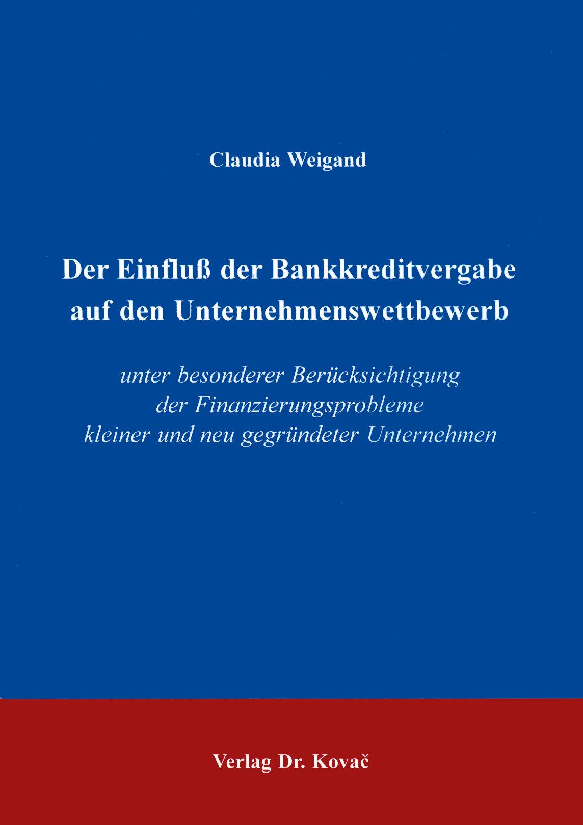 Cover: Der Einfluß der Bankkreditvergabe auf den Unternehmenswettbewerb