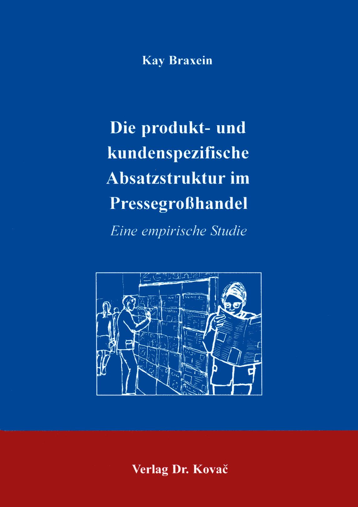 Cover: Die produkt- und kundenspezifische Absatzstruktur im Pressegroßhandel