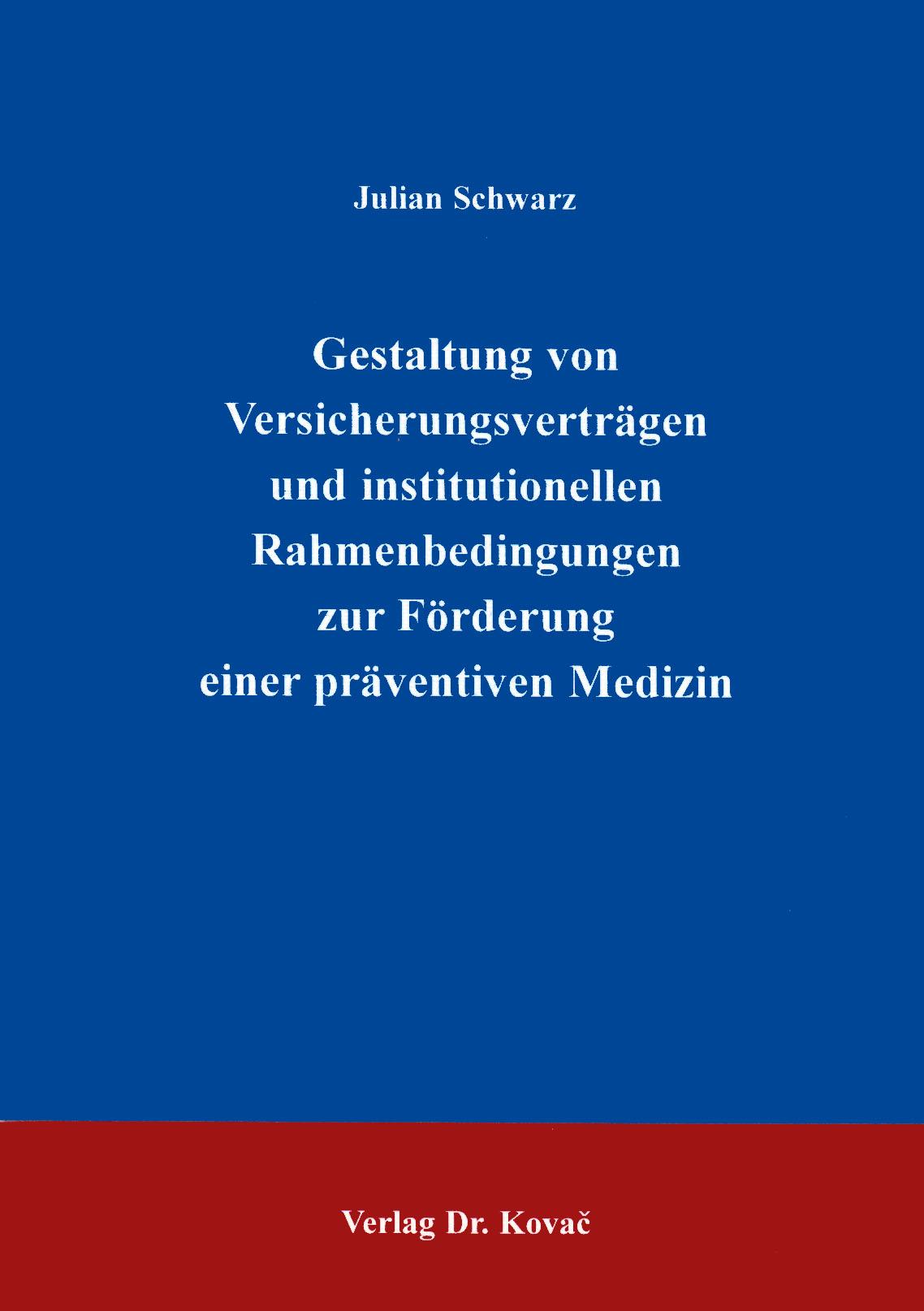Cover: Gestaltung von Versicherungsverträgen und institutionellen Rahmenbedingungen zur Förderung einer präventiven Medizin