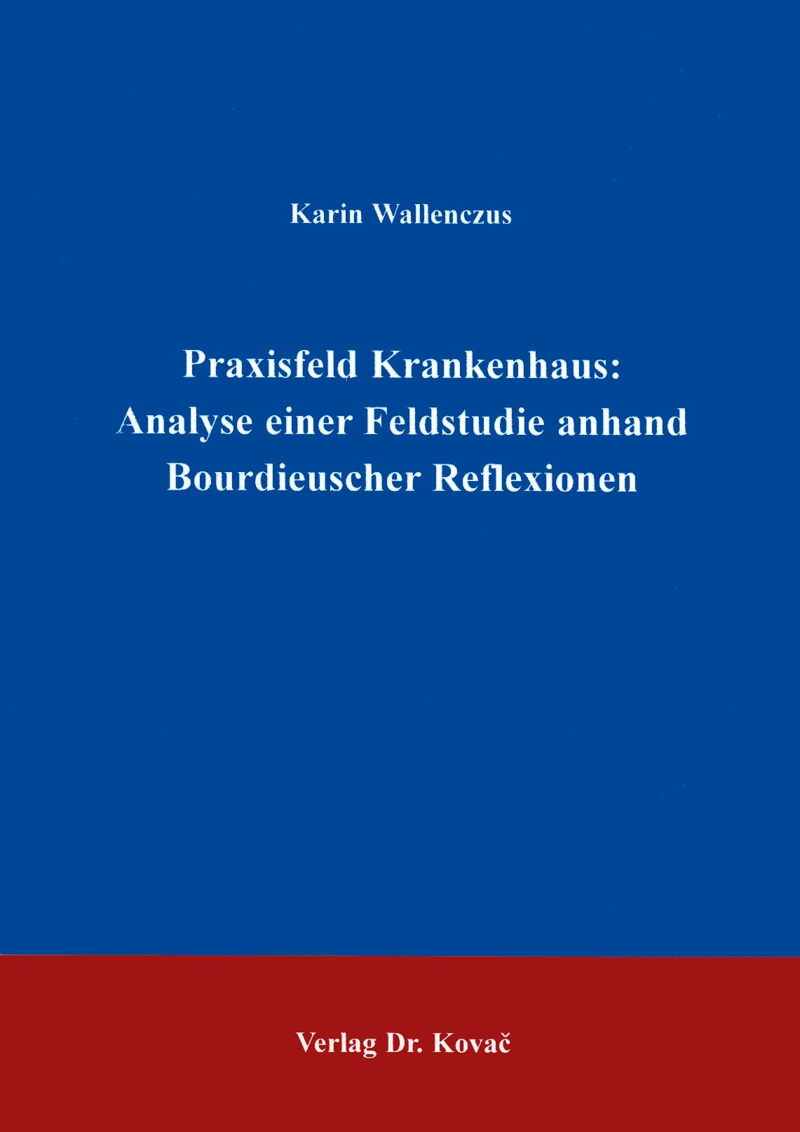 Cover: Praxisfeld Krankenhaus: Analyse einer Feldstudie anhand Bourdieuscher Reflexionen