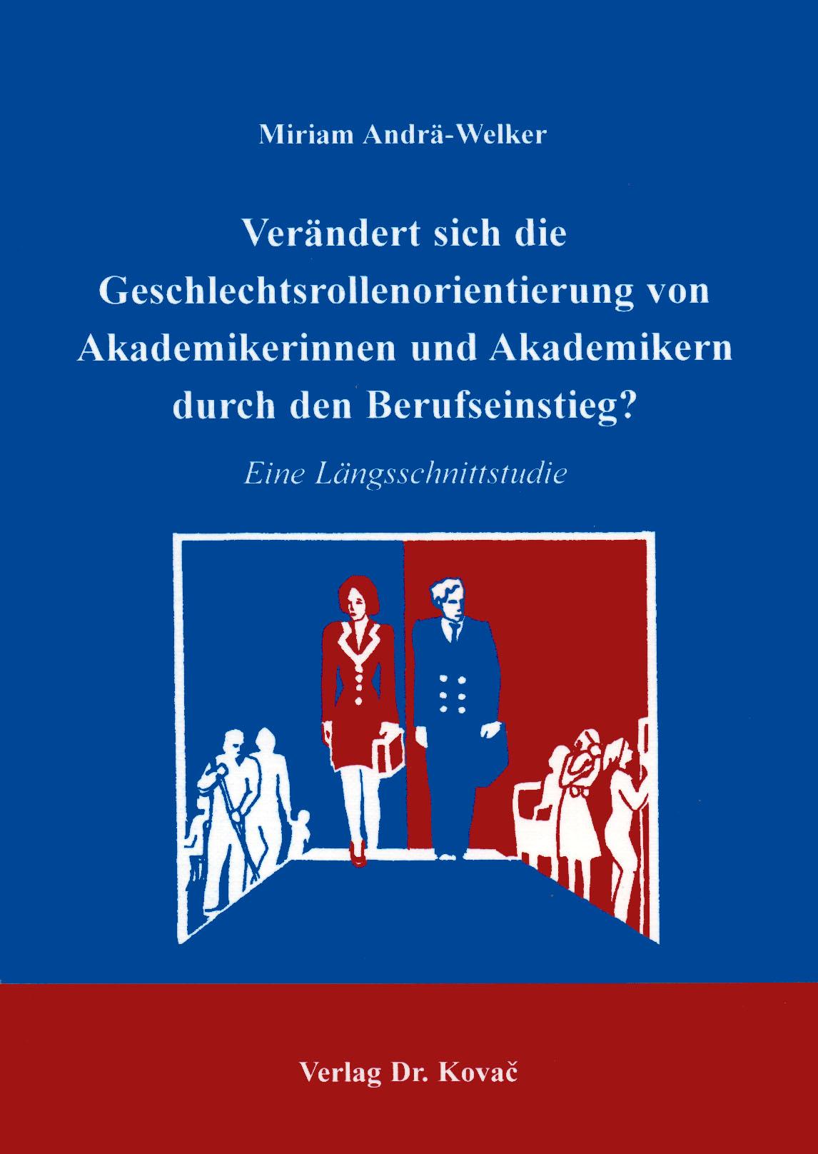 Cover: Verändert sich die Geschlechtsrollenorientierung von Akademikerinnen und Akademikern durch den Berufseinstieg?