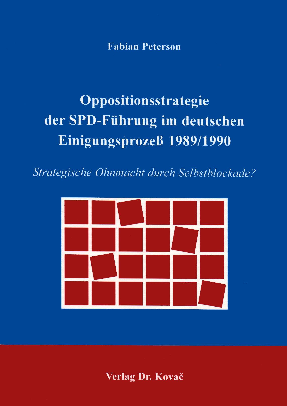 Cover: Oppositionsstrategie der SPD-Führung im deutschen Einigungsprozeß 1989/1990