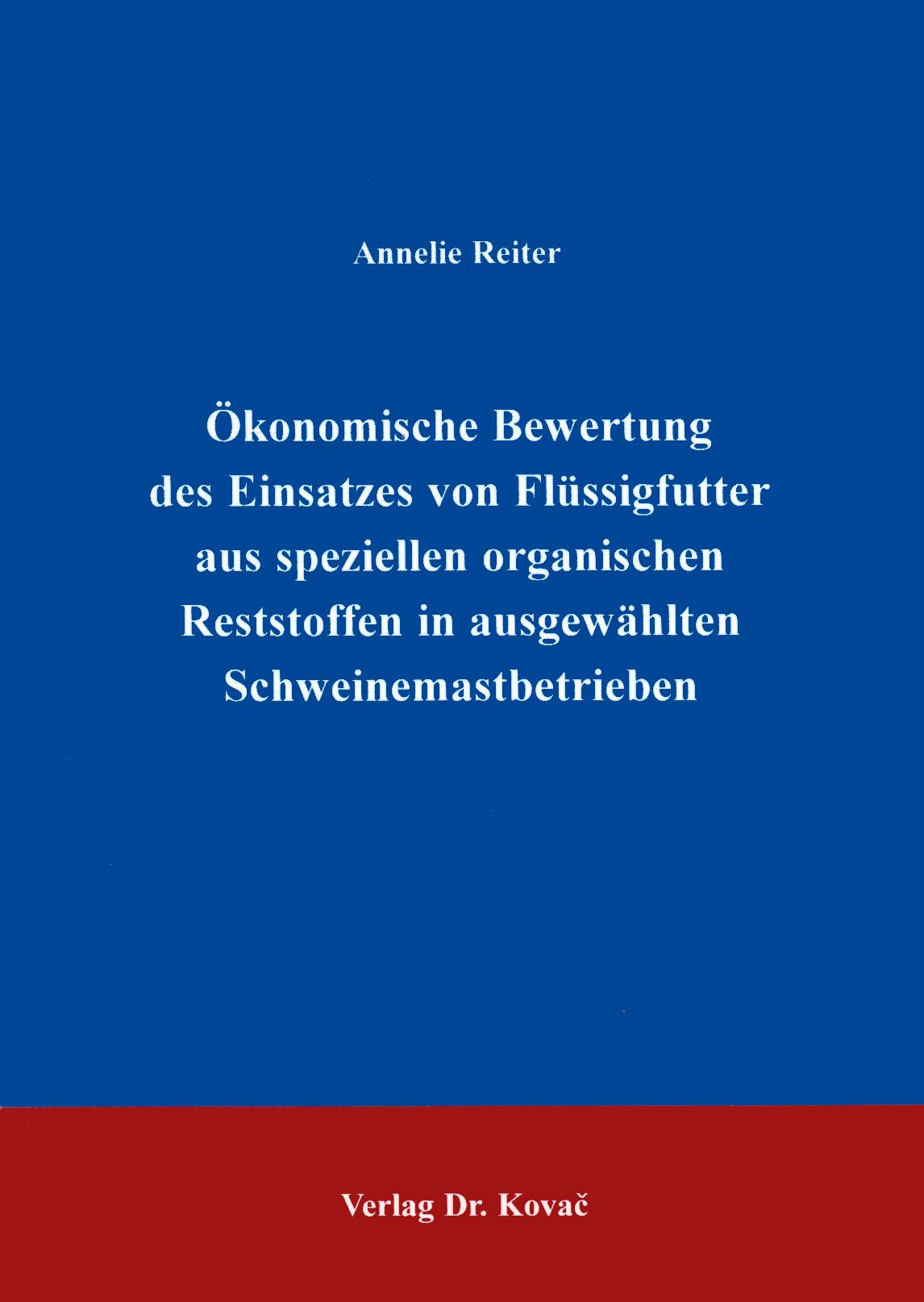Cover: Ökonomische Bewertung des Einsatzes von Flüssigfutter aus speziellen organischen Reststoffen in ausgewählten Schweinemastbetrieben