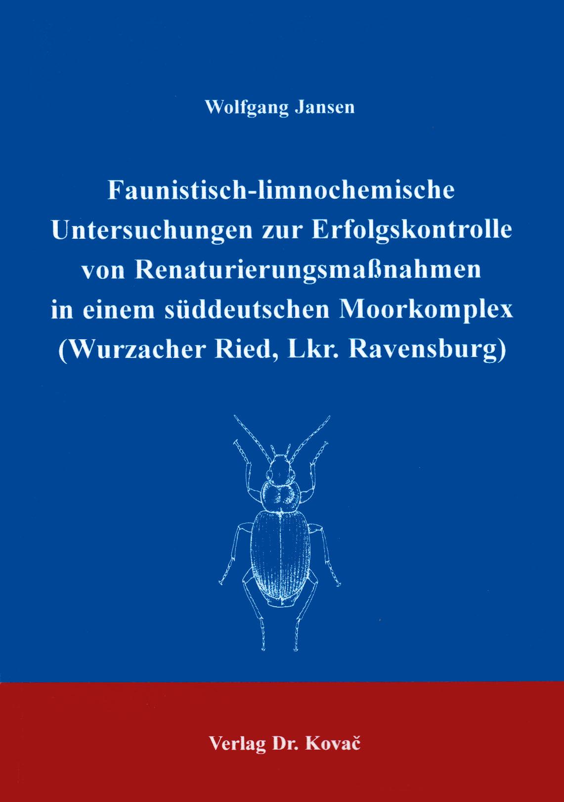 Cover: Faunistisch-limnochemische Untersuchungen zur Erfolgskontrolle von Renaturierungsmaßnahmen in einem süddeutschen Moorkomplex (Wurzacher Ried, Lkr. Ravensburg)