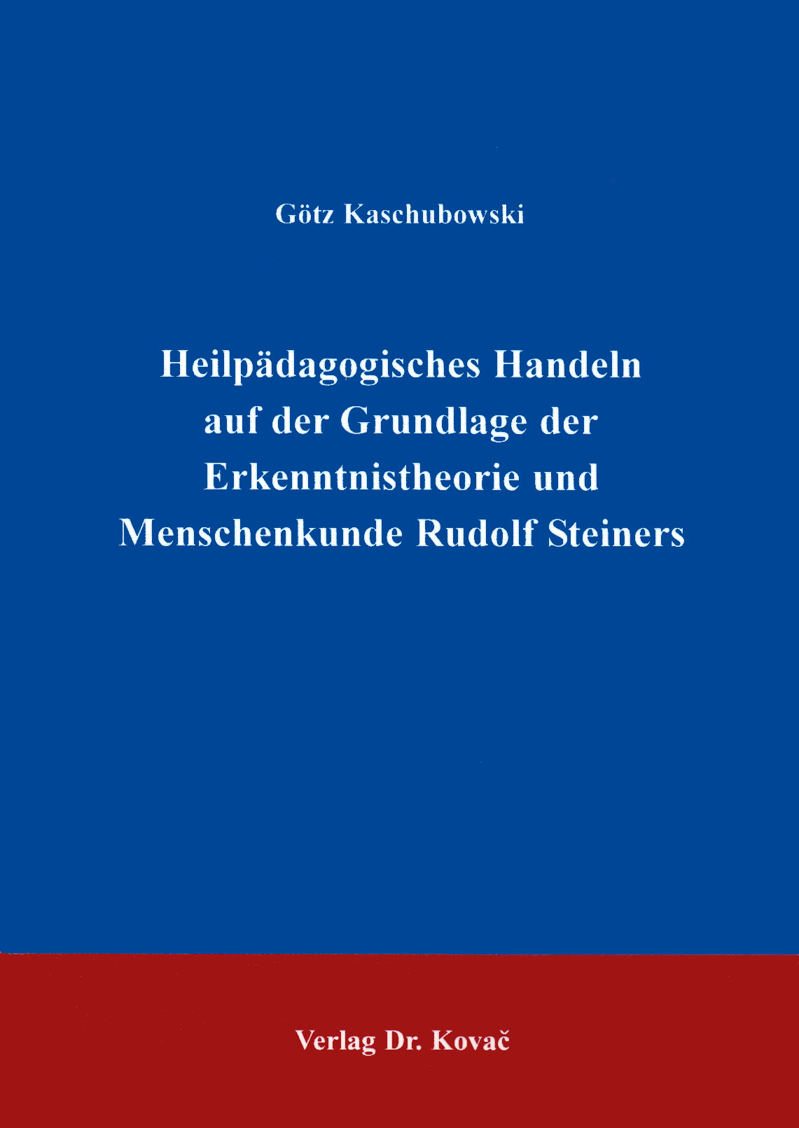 Cover: Heilpädagogisches Handeln auf der Grundlage der Erkenntnistheorie und Menschenkunde Rudolf Steiners