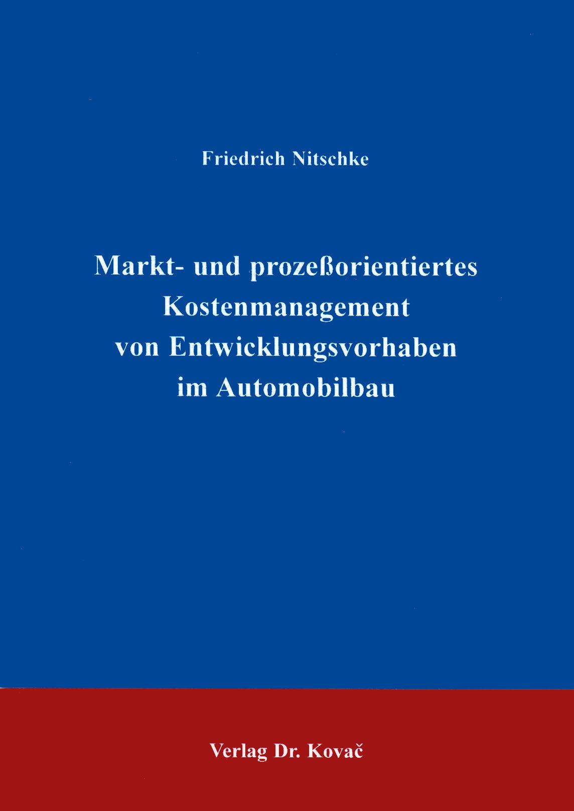Cover: Markt- und prozeßorientiertes Kostenmanagement von Entwicklungsvorhaben im Automobilbau