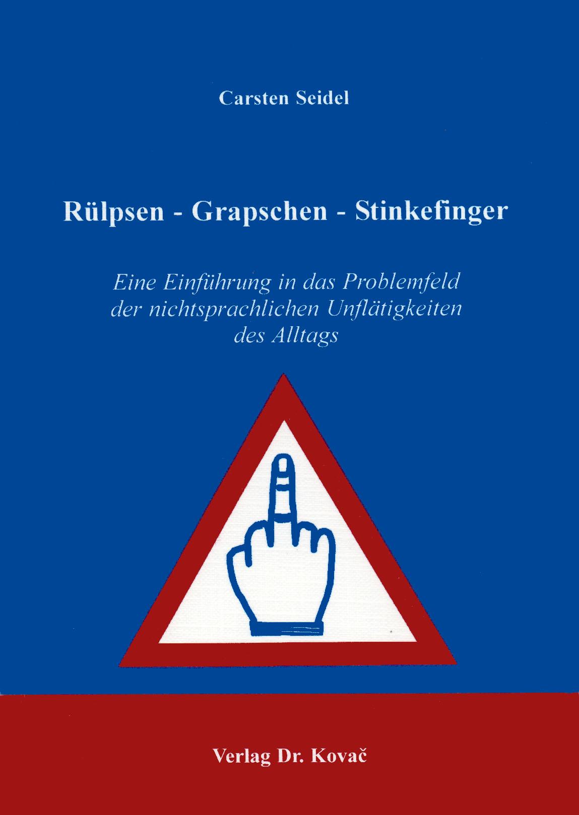 Cover: Rülpsen - Grapschen - Stinkefinger: Eine Einführung in das Problemfeld der nichtsprachlichen Unflätigkeiten des Alltags