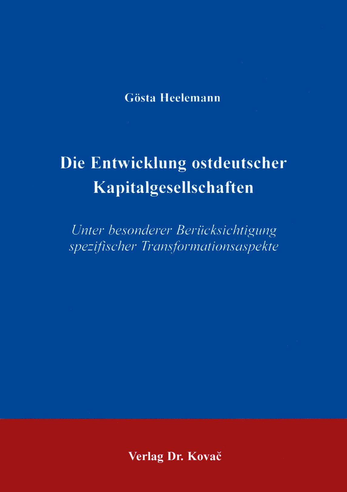 Cover: Die Entwicklung ostdeutscher Kapitalgesellschaften unter besonderer Berücksichtigung spezifischer Transformationsaspekte