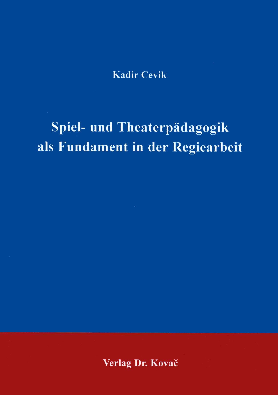 Cover: Spiel- und Theaterpädagogik als Fundament in der Regiearbeit
