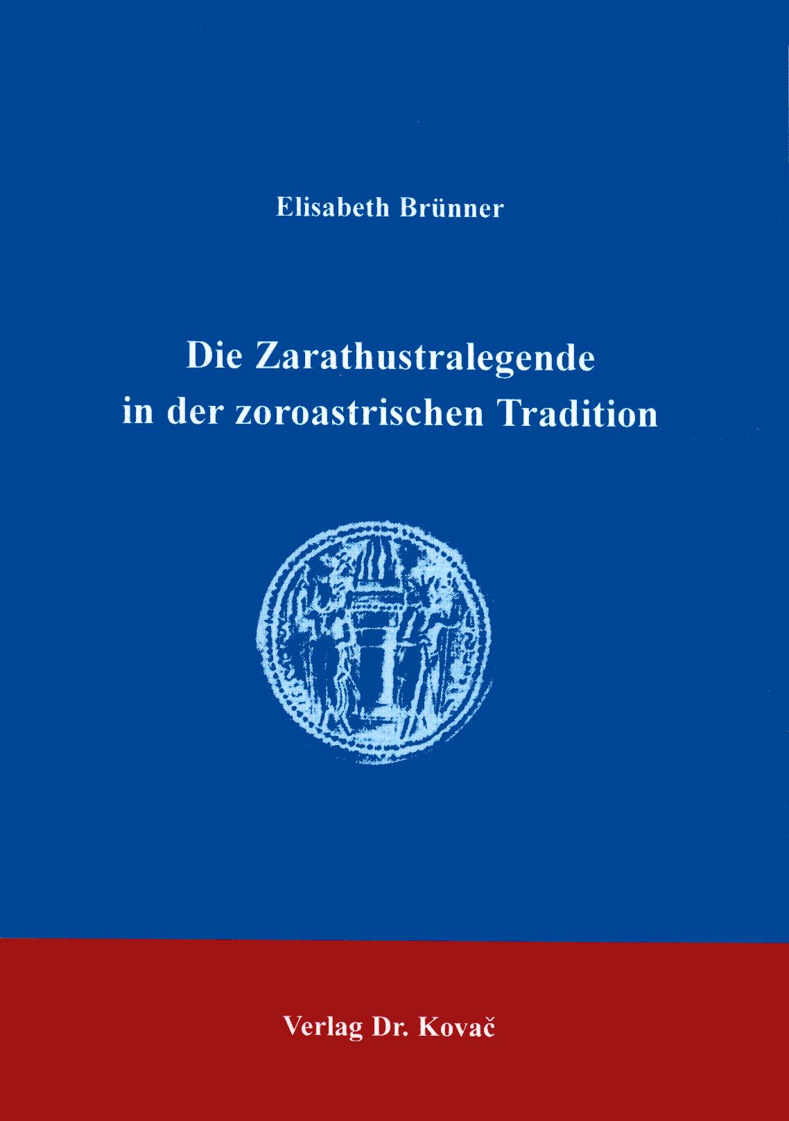 Cover: Die Zarathustralegende in der zoroastrischen Tradition