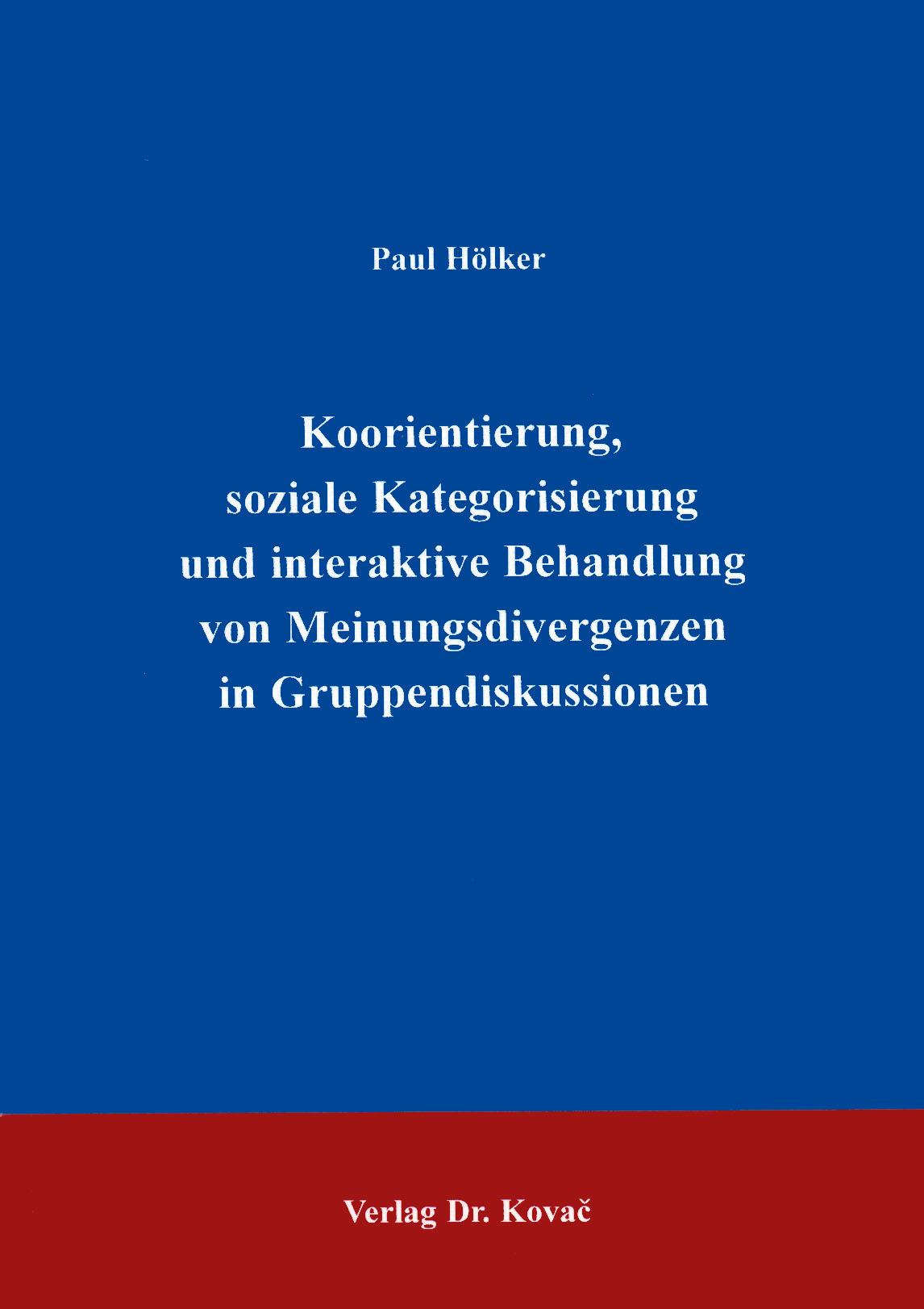 Cover: Koorientierung, soziale Kategorisierung und interaktive Behandlung von Meinungsdivergenzen in Gruppendiskussionen