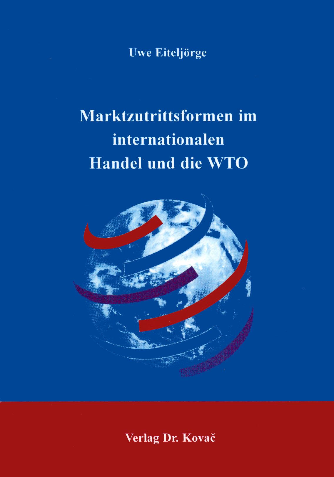 Cover: Marktzutrittsformen im internationalen Handel und die WTO