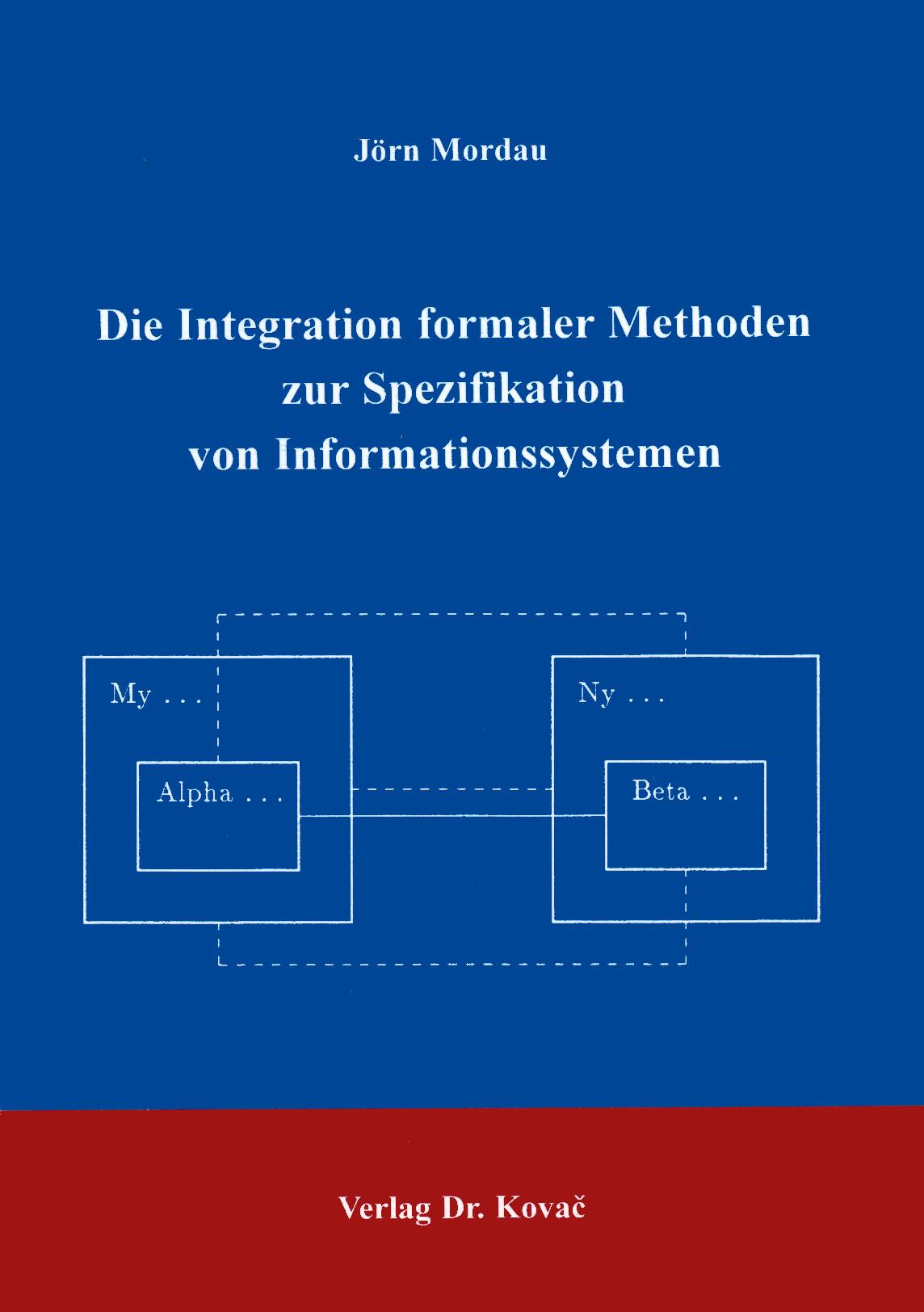 Cover: Die Integration formaler Methoden zur Spezifikation von Informationssystemen