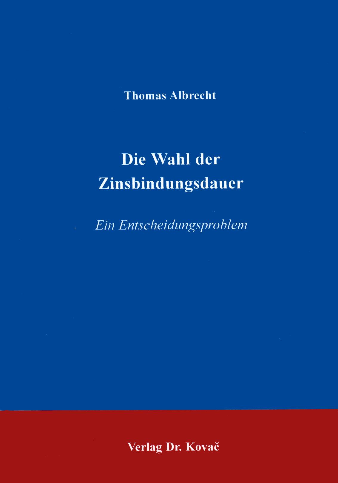 Cover: Die Wahl der Zinsbindungsdauer