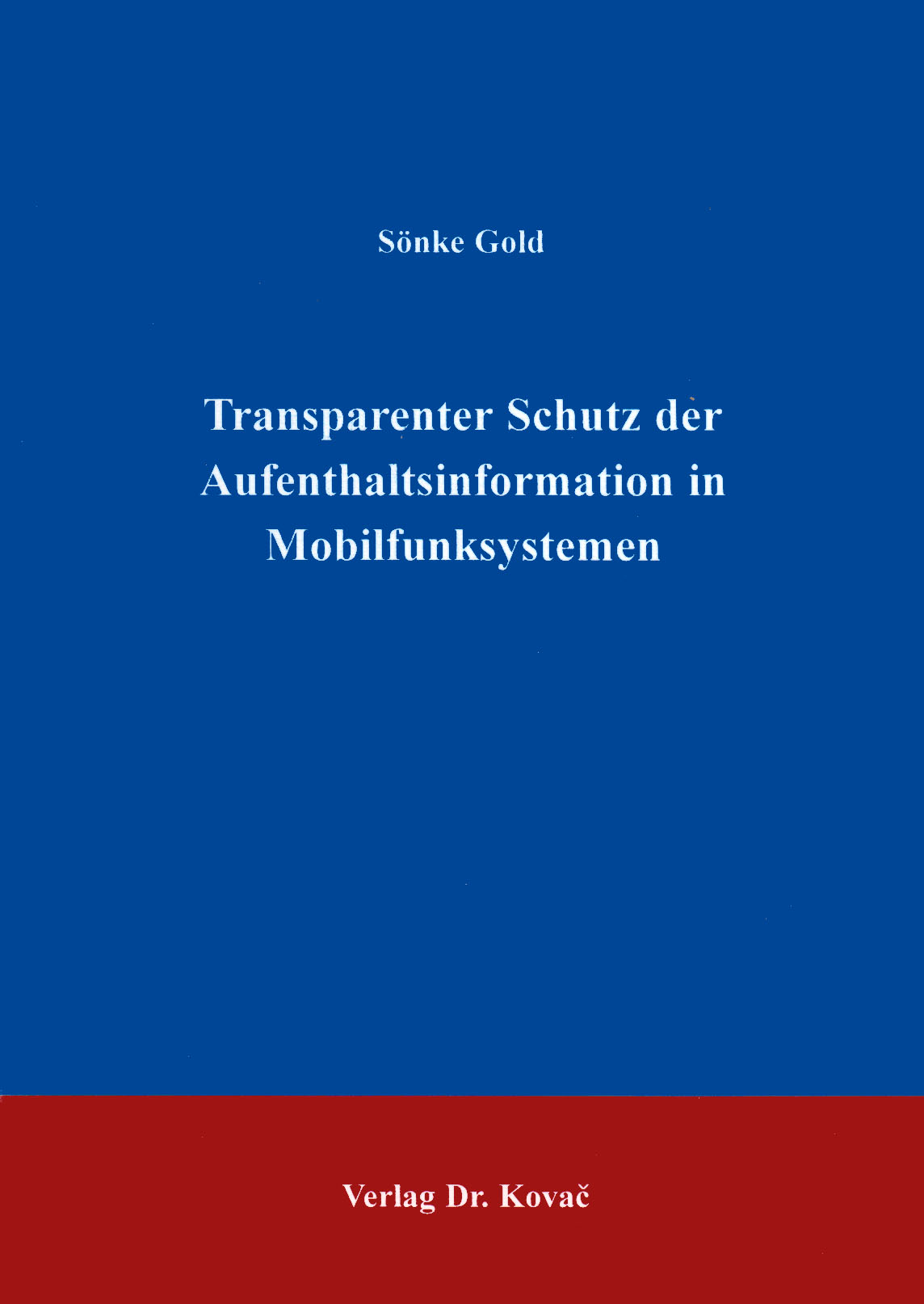 Cover: Transparenter Schutz der Aufenthaltsinformation in Mobilfunksystemen