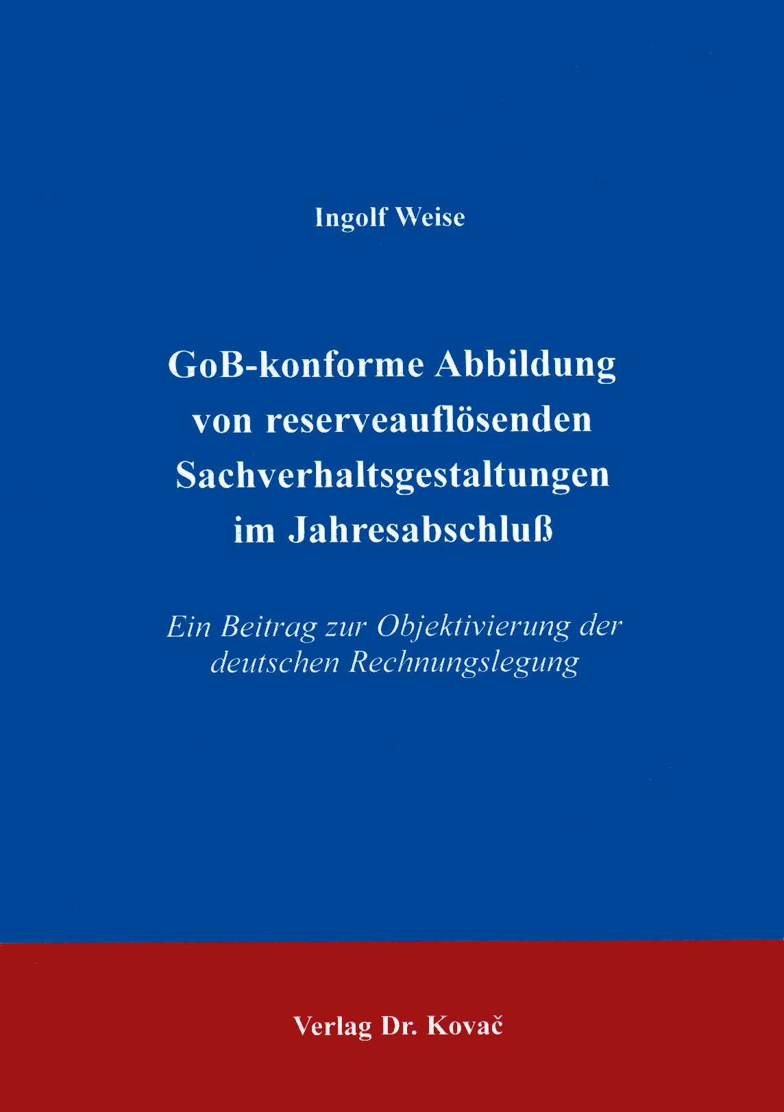 Cover: GoB-konforme Abbildung von reserveauflösenden Sachverhaltsgestaltungen im Jahresabschluß