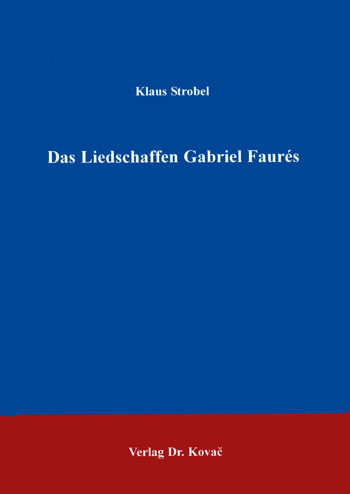 Cover: Das Liedschaffen Gabriel Faures