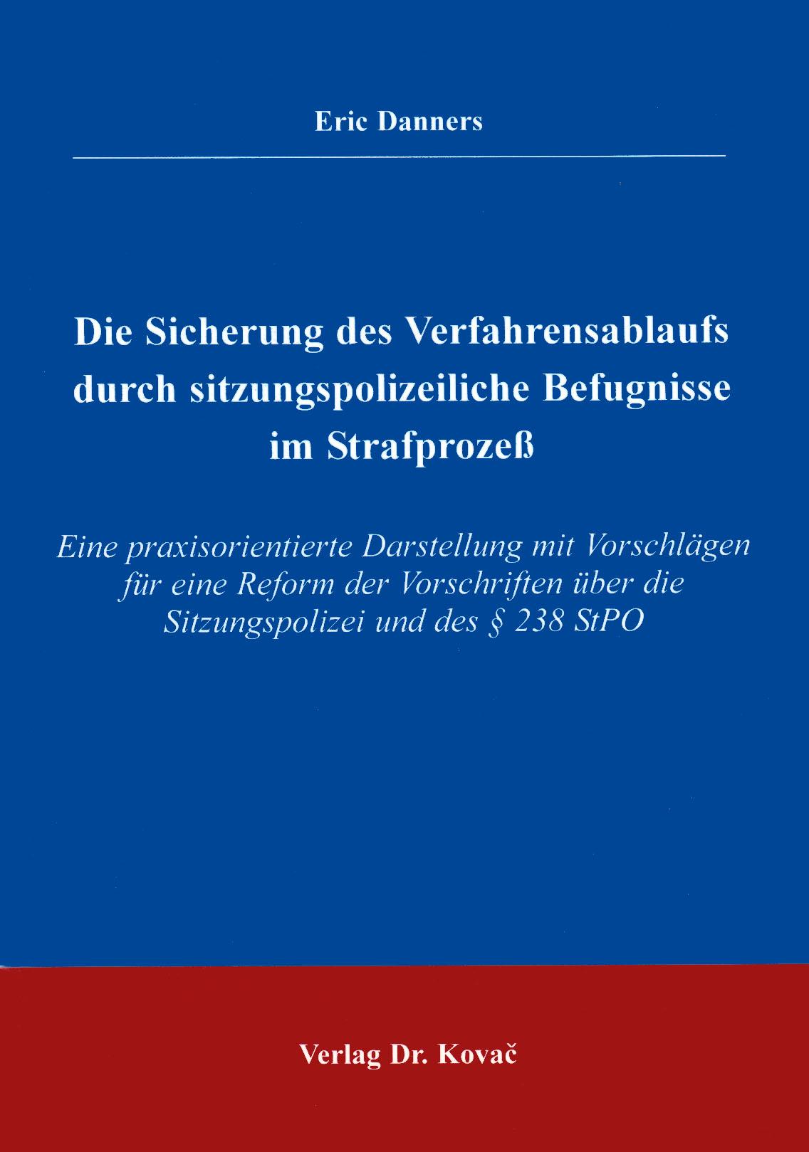 Cover: Die Sicherung des Verfahrensablaufs durch sitzungspolizeiliche Befugnisse im Strafprozeß
