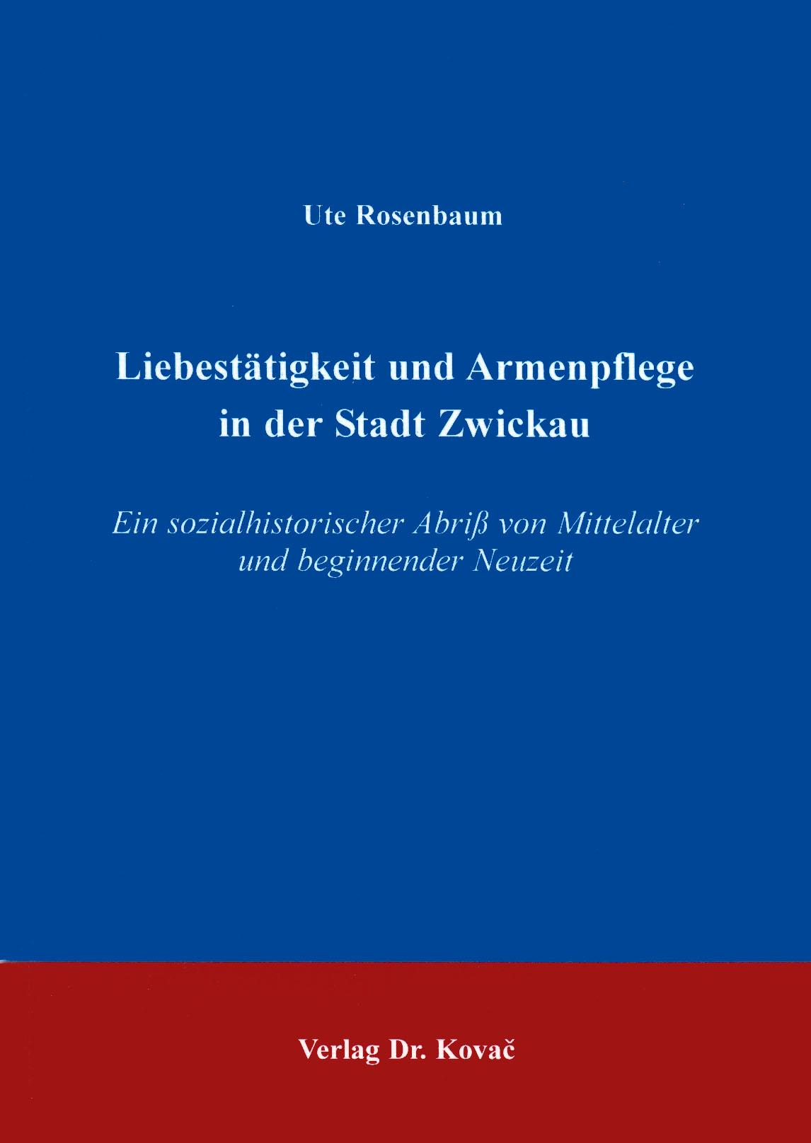 Cover: Liebestätigkeit und Armenpflege in der Stadt Zwickau