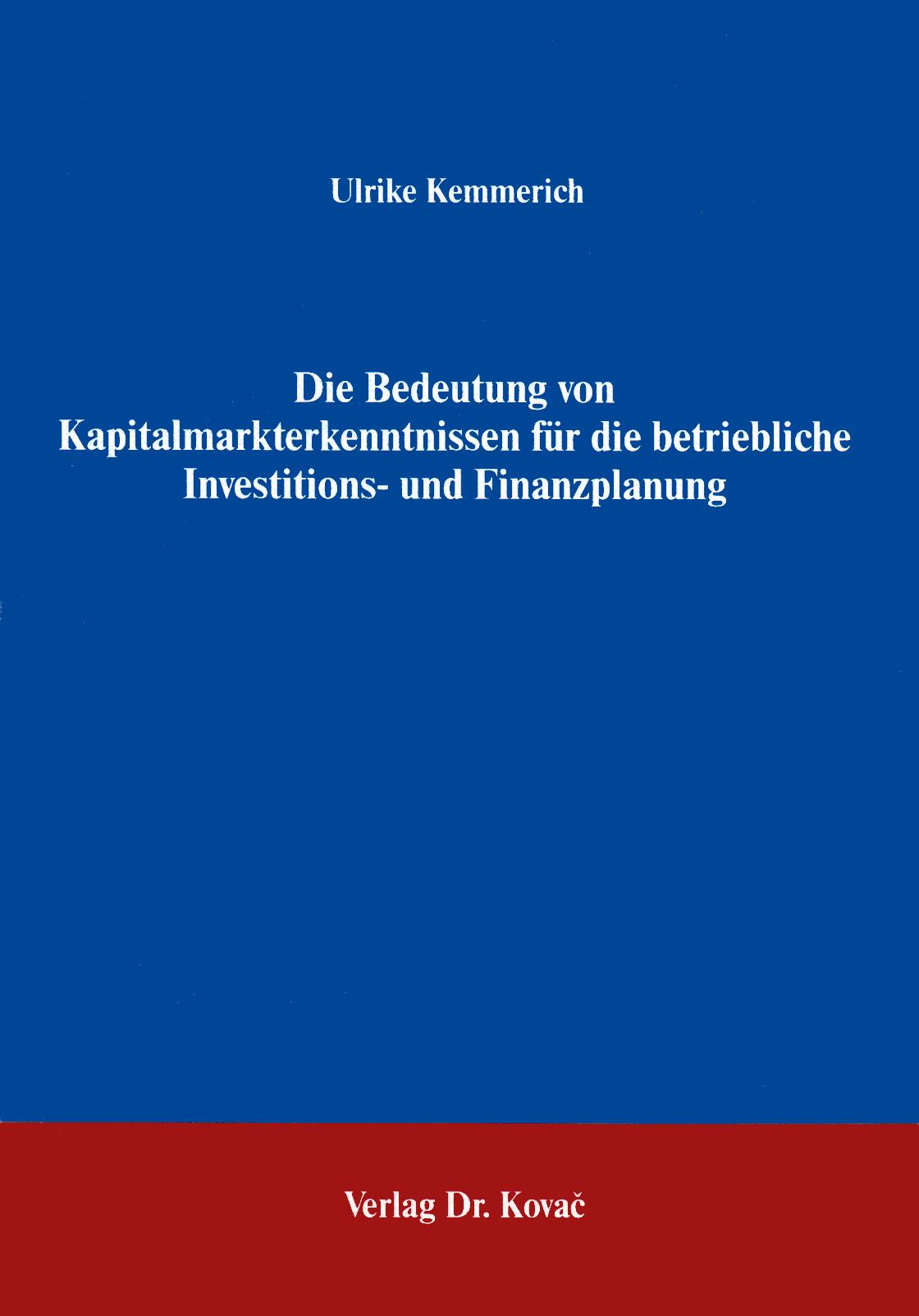 Cover: Die Bedeutung von Kapitalmarkterkenntnissen für die betriebliche Investitions- und Finanzplanung